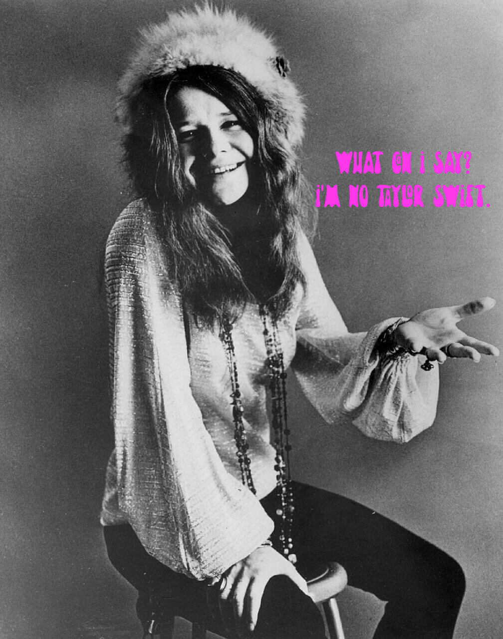"""Janis Joplin saying """"I'm no Taylor Swift"""" for the Nuff Said blog essay Taylor Made (Him Crazy)"""